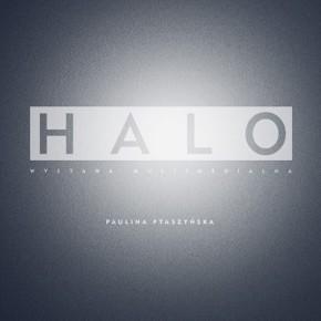 """""""Halo"""" - wystawa Pauliny Ptaszyńskiej"""